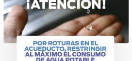 POR ROTURAS EN EL ACUEDUCTO, RESTRINGIR EL CONSUMO DE AGUA POTABLE