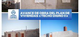 AVANCE DE OBRA PLAN DE VIVIENDAS «TECHO DIGNO II»